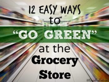 "Real Food Tips: 12 Easy Ways to ""Go Green"" at the Grocery Store"