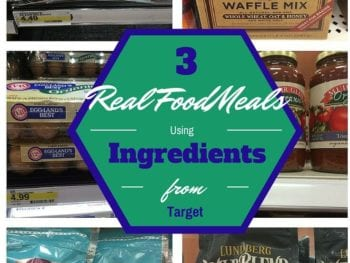 3 Real Food Meals Using Ingredients from Target