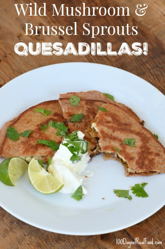 Wild Mushroom and Brussel Sprouts Quesadillas on 100 Days of Real Food